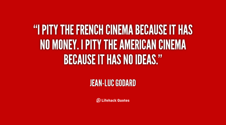quote-Jean-Luc-Godard-i-pity-the-french-cinema-because-it-52208